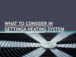 WHAT TO CONSIDER IN GETTINGA HEATING SYSTEM