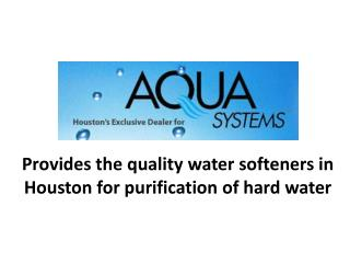 Aqua Systems of Houston – Provides Quality Water Softenes