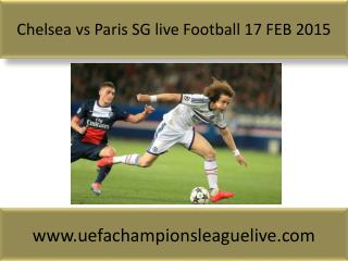 Chelsea vs Paris SG live Football 17 FEB 2015