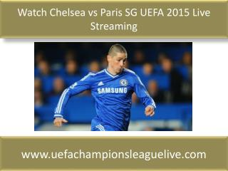 Watch Chelsea vs Paris SG UEFA 2015 Live Streaming