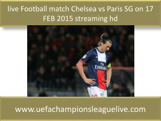 live Football match Chelsea vs Paris SG on 17 FEB 2015 strea
