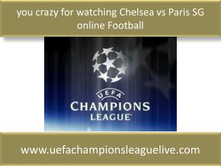 you crazy for watching Chelsea vs Paris SG online Football
