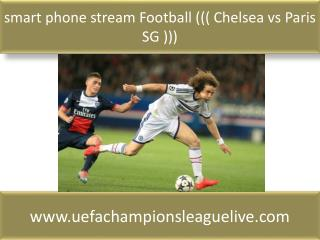 smart phone stream Football ((( Chelsea vs Paris SG )))