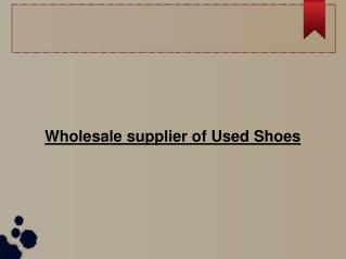 Wholesaler and supplier of Used shoes - Used shoes categorie