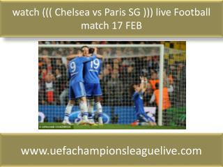 watch ((( Chelsea vs Paris SG ))) live Football match 17 FEB