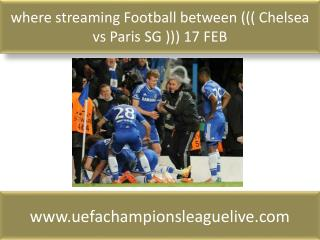 where streaming Football between ((( Chelsea vs Paris SG )))
