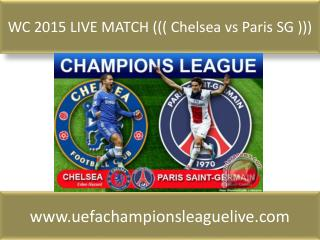 WC 2015 LIVE MATCH ((( Chelsea vs Paris SG )))