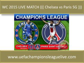 WC 2015 LIVE MATCH ((( Chelsea vs Paris SG )))