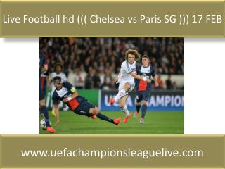 Live Football hd ((( Chelsea vs Paris SG ))) 17 FEB