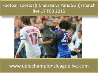 Football sports ((( Chelsea vs Paris SG ))) match live 17 FE