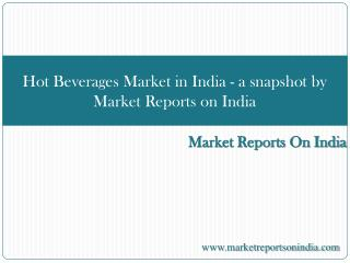 Hot Beverages Market in India - a snapshot by Market Reports
