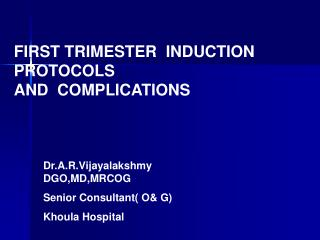 FIRST TRIMESTER  INDUCTION  PROTOCOLS  AND  COMPLICATIONS