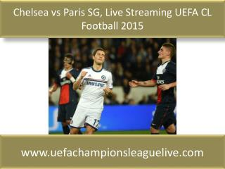 Chelsea vs Paris SG, Live Streaming UEFA CL Football 2015