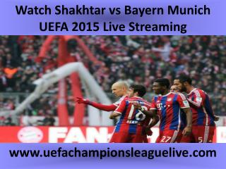Watch Shakhtar vs Bayern Munich UEFA 2015 Live Streaming