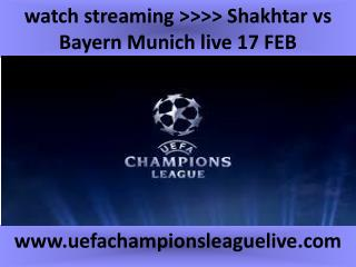 watch streaming >>>> Shakhtar vs Bayern Munich live 17 FEB