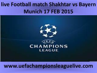 live Football match Shakhtar vs Bayern Munich 17 FEB 2015