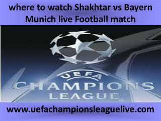 where to watch Shakhtar vs Bayern Munich live Football match