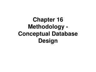 Chapter 16 Methodology -  Conceptual Database Design