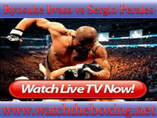 Ryosuke Iwasa vs Sergio Perales FIGHT Live