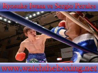 watch boxing Ryosuke Iwasa vs Sergio Perales live stream