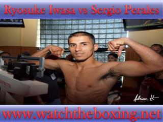 how to watch Ryosuke Iwasa vs Sergio Perales live boxing