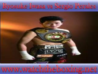 watch live boxing Ryosuke Iwasa vs Sergio Perales 18 Feb liv