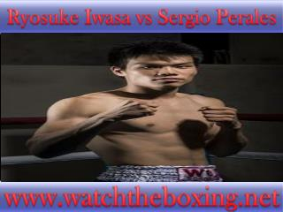 How To Watch Ryosuke Iwasa vs Sergio Perales live online