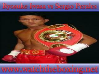 where can I watch Ryosuke Iwasa vs Sergio Perales live boxin