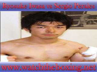 watch online boxing Ryosuke Iwasa vs Sergio Perales>>>>>>