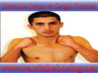 live boxing fight Ryosuke Iwasa vs Sergio Perales 18 Februar
