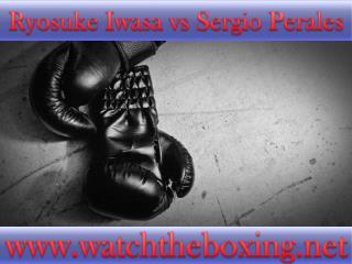watch Ryosuke Iwasa vs Sergio Perales live streaming >>>>>.