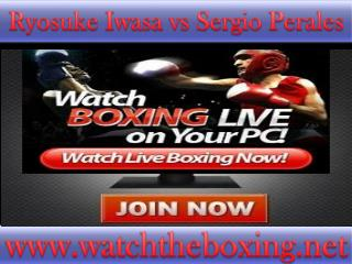 watch Ryosuke Iwasa vs Sergio Perales live stream((()))