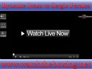 live boxing Ryosuke Iwasa vs Sergio Perales )))(((
