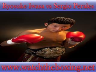 Watch Ryosuke Iwasa vs Sergio Perales online boxing live