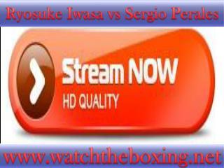 watch Ryosuke Iwasa vs Sergio Perales live boxing fight