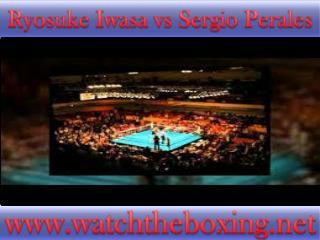 how to watch Ryosuke Iwasa vs Sergio Perales live stream box