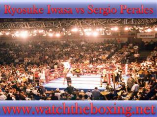 live boxing fight Ryosuke Iwasa vs Sergio Perales online
