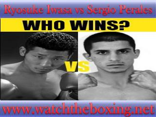 how to watch Sergio Perales vs Ryosuke Iwasa live boxing
