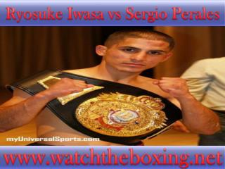 How To Watch Sergio Perales vs Ryosuke Iwasa live online