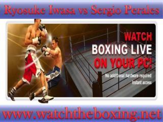 live boxing Sergio Perales vs Ryosuke Iwasa stream