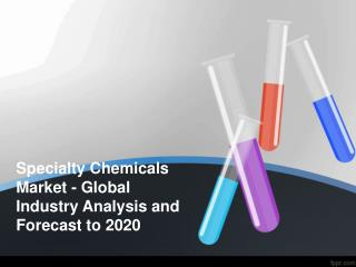 Specialty Chemicals Market - Global Industry Analysis and Fo