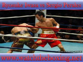 watch Ryosuke Iwasa vs Sergio Perales live boxing