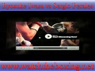 live boxing Sergio Perales vs Ryosuke Iwasa )))(((