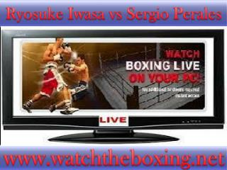 watch Sergio Perales vs Ryosuke Iwasa live fight online matc