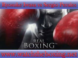 watch Sergio Perales vs Ryosuke Iwasa online boxing live mat