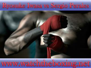 how to watch Sergio Perales vs Ryosuke Iwasa live stream box
