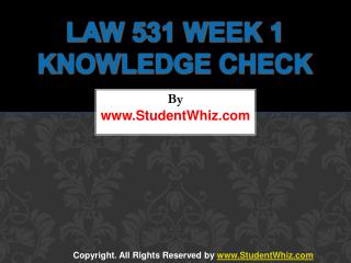 LAW 531 Week 1 Quiz or Knowledge Check Questions
