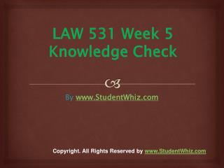 LAW 531 Week 5 Quiz or Knowledge Check Assignment
