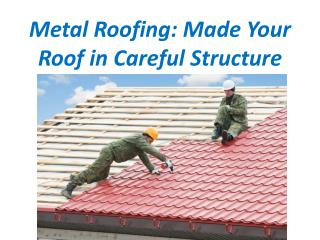 Metal Roofing: Made Your Roof in Careful Structure