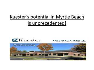 Kuester's potential in Myrtle Beach is unprecedented!